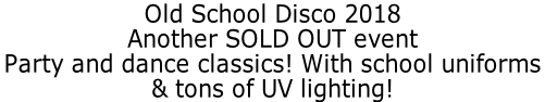 Old School Disco 2018 Another SOLD OUT event Party and dance classics! With school uniforms  & tons of UV lighting!